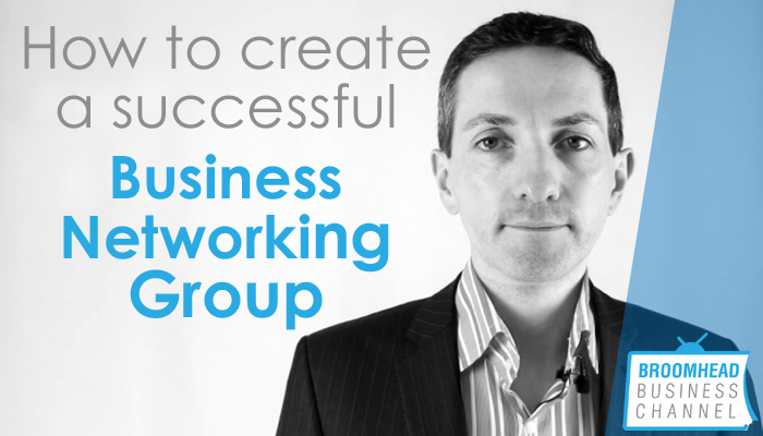 How to create a successful Businss Networking Group Matthew Broomhead